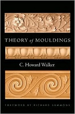 Theory of Mouldings By Walker, C. Howard/ Sammons, Richard (FRW)