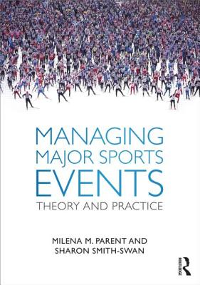 Managing Major Sports Events By Parent, Milena M./ Smith-swan, Sharon